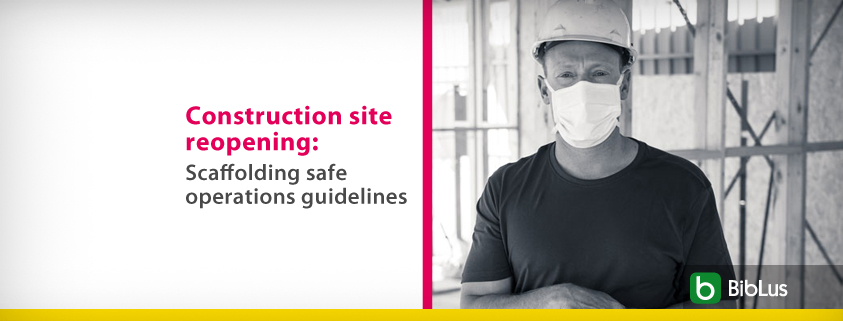 Construction site reopening: Scaffolding safe operations guideline
